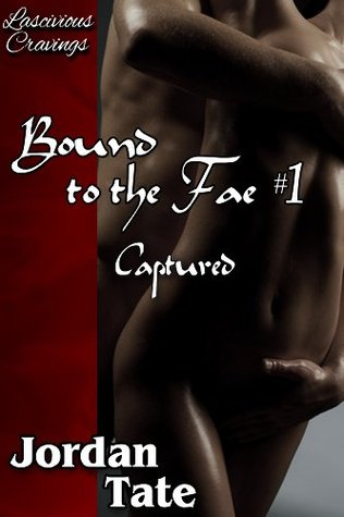 Bound to the Fae #1: Captured  by  Jordan Tate