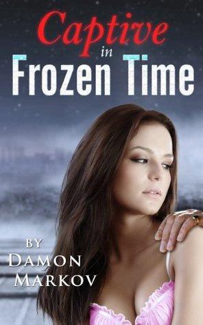 Captive in Frozen Time Damon Markov