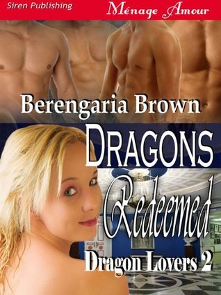 Dragons Redeemed (Dragon Lovers 2)  by  Berengaria Brown