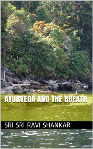 Ayurveda and the Breath  by  Sri Sri Ravi Shankar