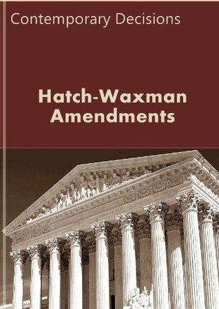 Hatch-Waxman Amendments: Contemporary Decisions (Intellectual Property Law Series)  by  LandMark Publications