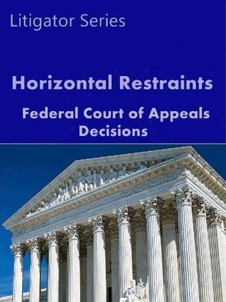 Horizontal Restraints: Federal Court of Appeals Decisions (Litigator Series)  by  LandMark Publications