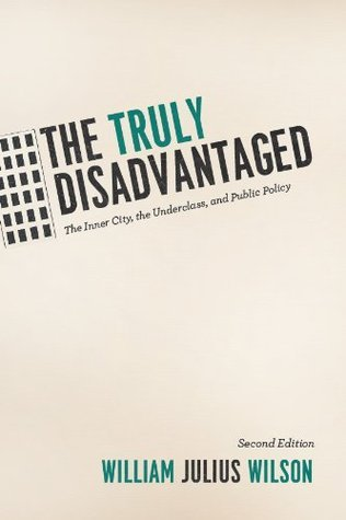 The Truly Disadvantaged: The Inner City, the Underclass, and Public Policy, Second Edition  by  William Julius Wilson