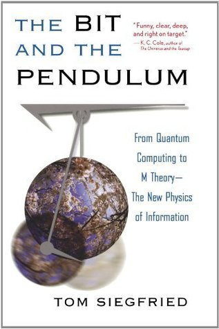 The Bit and the Pendulum: From Quantum Computing to M Theory--The New Physics of Information  by  Tom Siegfried