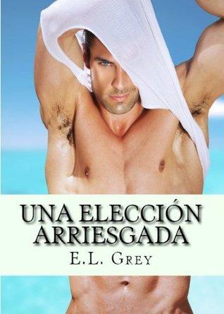 Una elección arriesgada E.L. Grey