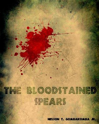 The Bloodstained Spears  by  Nelson T. Gombakomba Jr.