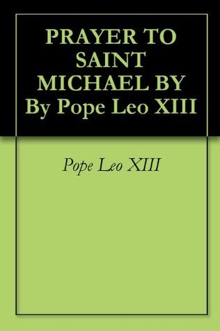 PRAYER TO SAINT MICHAEL BY By Pope Leo XIII  by  Pope Leo XIII