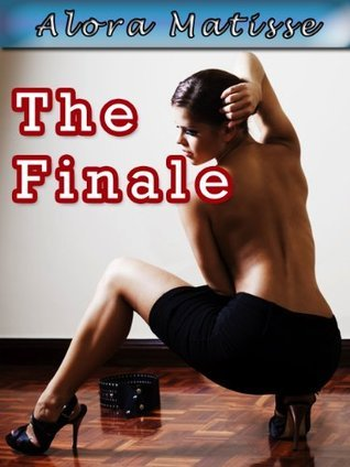The Finale (BDSM Erotica Story)  by  Alora Matisse