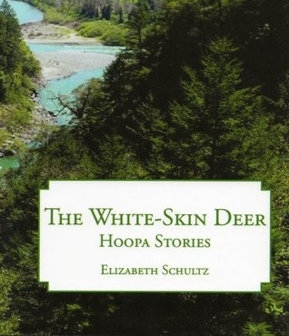 The White-Skin Deer: Hoopa Stories  by  Elizabeth Schultz
