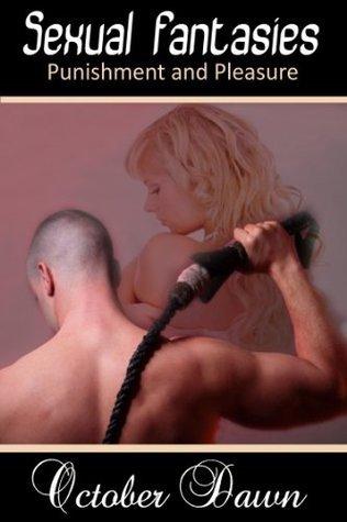 Sexual Fantasies: Punishment and Pleasure October Dawn