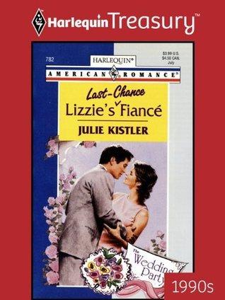Lizzies Last-Chance Fiance Julie Kistler