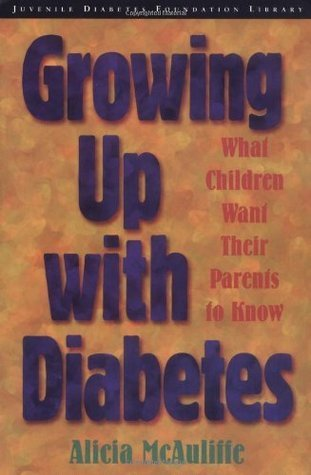 Growing Up with Diabetes: What Children Want Their Parents to Know  by  Alicia McAuliffe