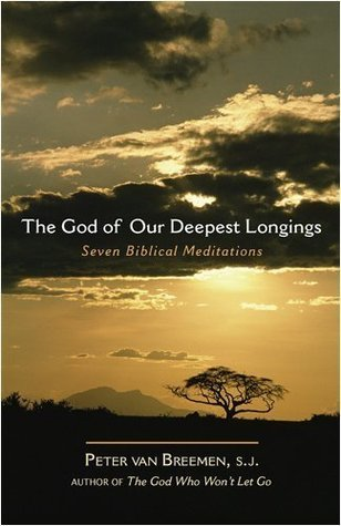 The God of Our Deepest Longings: Seven Biblical Meditations  by  Peter Van Breemen