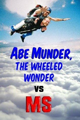 Abe Munder the Wheeled Wonder vs. MS: Best Columns 2003-2008  by  Abe Munder