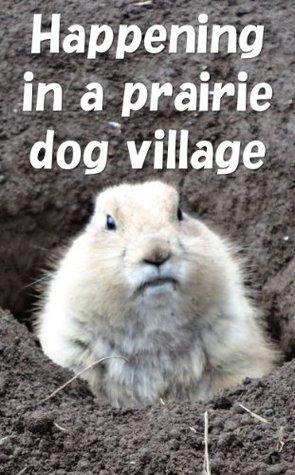 Happening in a prairie dog village Shūji Takeuchi