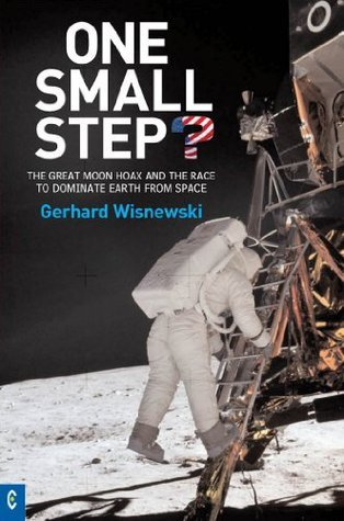 One Small Step?: The Great Moon Hoax and the Race to Dominate Earth from Space Gerhard Wisnewski