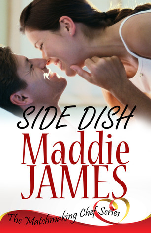Side Dish (Matchmaking Chef I, #4)  by  Maddie James