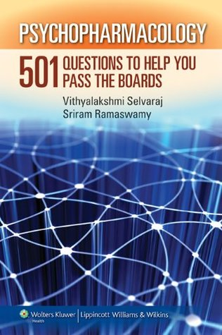 Psychopharmacology: 501 Questions to Help You Pass the Boards  by  Sriram Ramaswamy