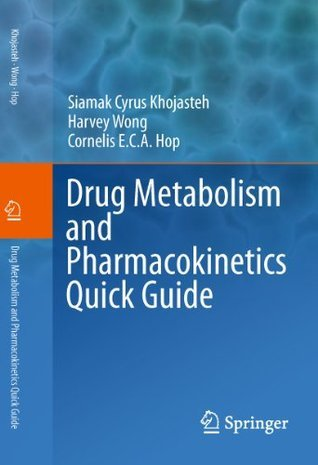Drug Metabolism and Pharmacokinetics Quick Guide  by  Siamak Cyrus Khojasteh