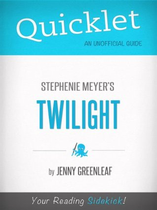 Quicklet on Twilight  by  Stephanie Meyer (CliffNotes-like Book Summary) by Jenny Greenleaf