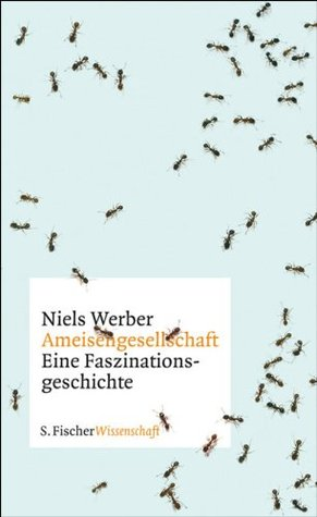 Ameisengesellschaften: Eine Faszinationsgeschichte  by  Niels Werber