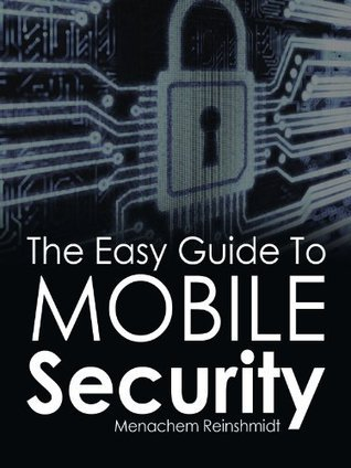 The Easy Guide To Mobile Security Menachem Reinshmidt