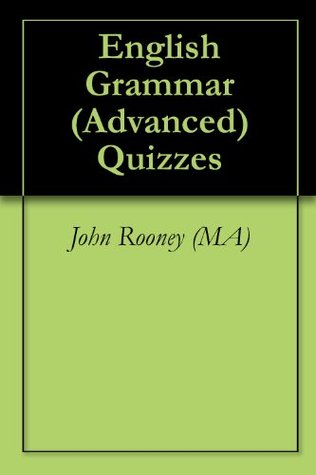 English Grammar (Advanced) Quizzes John Rooney (MA)