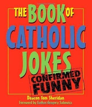 The Book of Catholic Jokes  by  Tom Sheridan