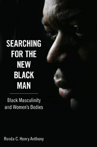 Searching for the New Black Man (Margaret Walker Alexander Series in African American Studies) Ronda C. Henry Anthony