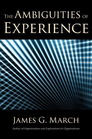 The Ambiguities of Experience  by  James G. March