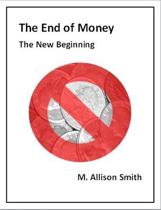 The End of Money: The New Beginning M. Allison Smith