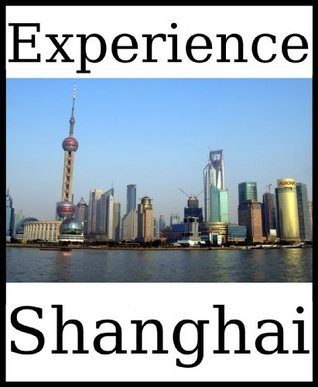Experience Shanghai: a travel guide (2012) Dolphin Books