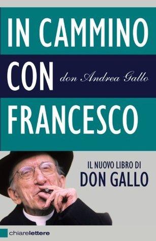 In cammino con Francesco: Dopo il Conclave. Povertà, giustizia, pace Andrea Gallo