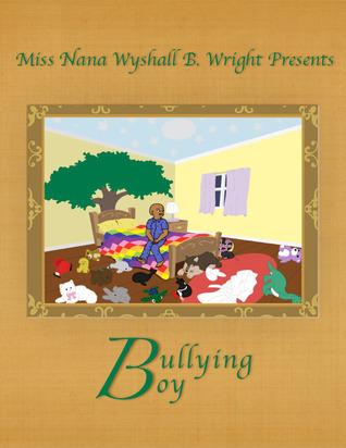 Miss Nana Wyshall B. Wright Presents Bullying Boy  by  Cheryl Lewis Beverly