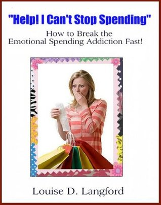Help! I Cant Stop Spending: How to Break the Emotional Spending Addiction Fast!  by  Louise Langford