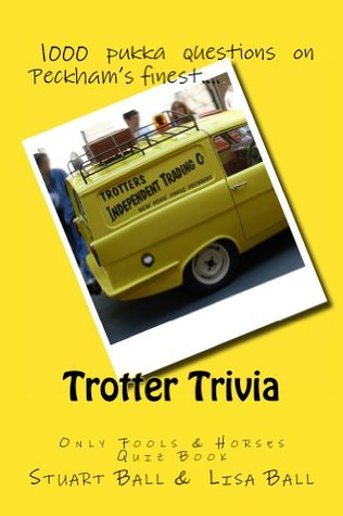 Trotter Trivia: The Only Fools and Horses Quiz Book  by  Stuart Ball