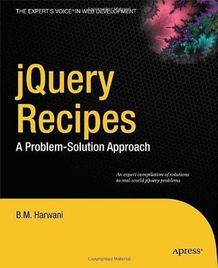 jQuery Recipes: A Problem-Solution Approach  by  B.M. Harwani