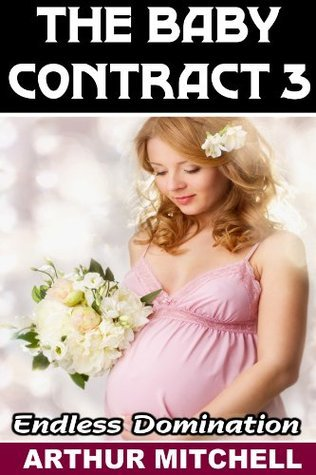 The Baby Contract 3: Endless Domination (Baby Contract Series) Arthur  Mitchell