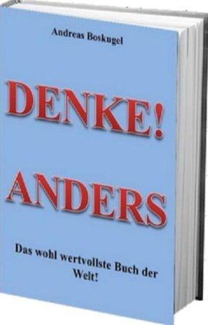 Denke! anders Das wohl wertvollste Buch der Welt!  by  Andreas Boskugel