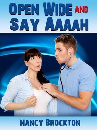 OPEN WIDE AND SAY Aaaah:  A Reluctant Doctor/Patient erotica story Nancy Brockton