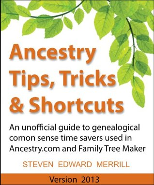 Ancestry Tips, Tricks and Shortcuts - 2013  by  Steven Merrill