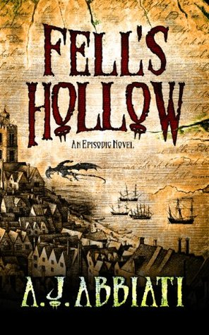 Fells Hollow Episode I: Death Comes On The Wind  by  A.J. Abbiati