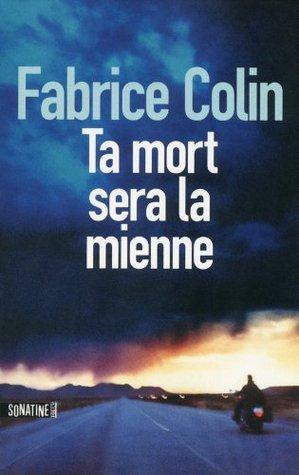 Ta mort sera la mienne Fabrice Colin