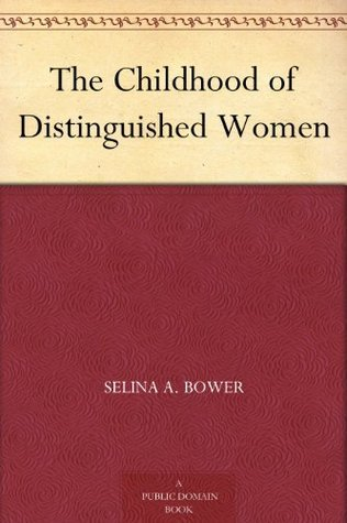 The Childhood of Distinguished Women  by  Selina A. Bower