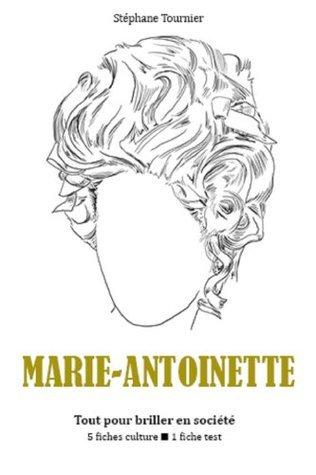 Marie-Antoinette - Tout pour briller en société  by  Stéphane Tournier