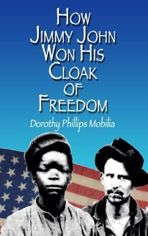 How Jimmy John Won His Cloak of Freedom  by  Dorothy Mobilia