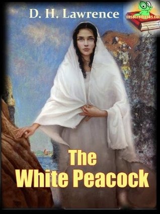 The White Peacock : Timeless Classic Novel for Men and Women (Annotated)  by  D.H. Lawrence