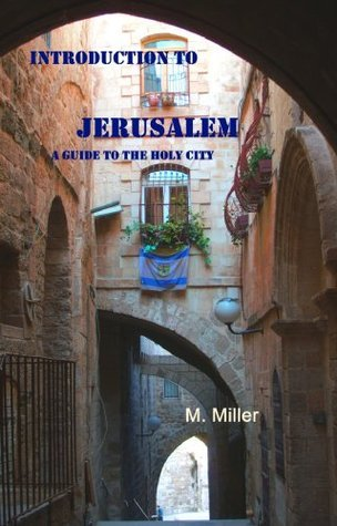 Introduction to Jerusalem: A Guide to the Holy City  by  M. Miller
