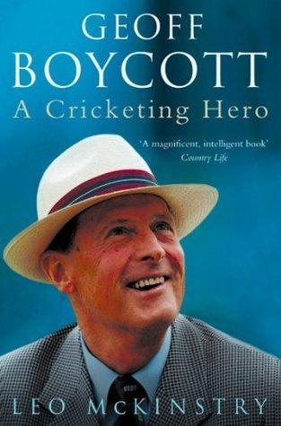 Geoff Boycott: A Cricketing Hero Leo McKinstry
