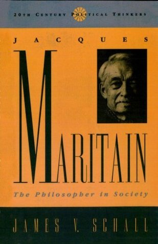 Jacques Maritain: The Philosopher in Society (20th Century Political Thinkers) James V. Schall